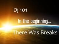 Dj 101 presents In The Begining - There Was Breaks
