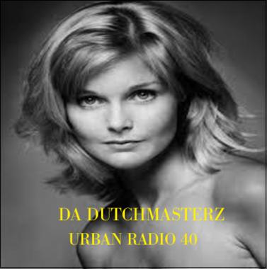 DA DUTCHMASTERZ -URBAN RADIO 40
