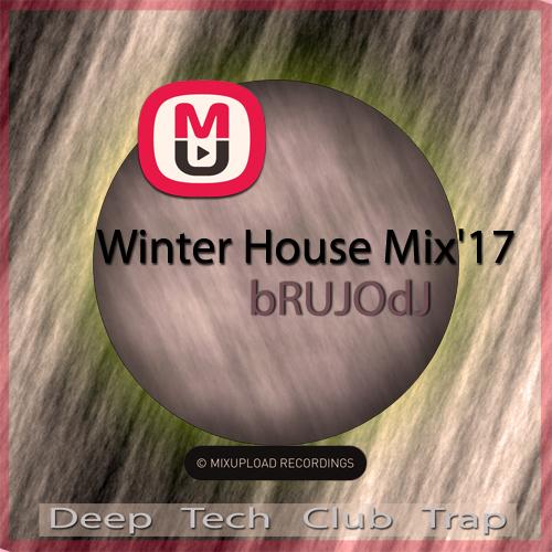 bRUJOdJ - Mixupload Winter House Mix'17 (Deep, Tech, Club, Trap)
