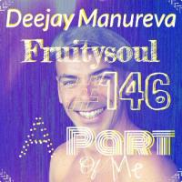 Dj Manureva - Fruitysoul 146 - A Part Of Me