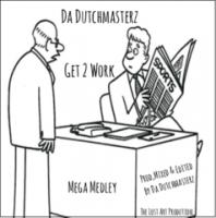 Da Dutchmasterz -Get 2 Work