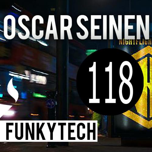 Oscar Seinen - FunkyTech E118 (NIGHTFLIGHT RADIO UK)  (JANUARY 2018)