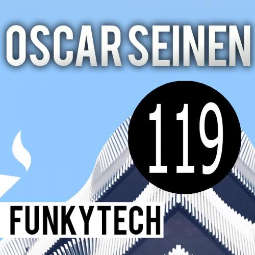 Oscar Seinen - FunkyTech E119 (MARCH 2018)