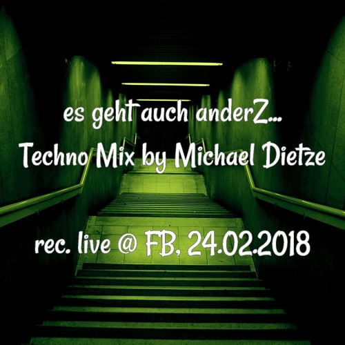 Es geht auch anders... Techno Mix by Michael Dietze 28.02.2018