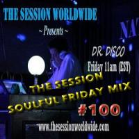 Dr. Disco - The Session Soulful Friday Mix #100