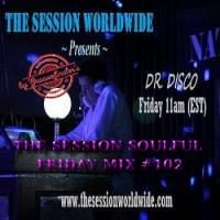 Dr. Disco - The Session Soulful Friday Mix #102