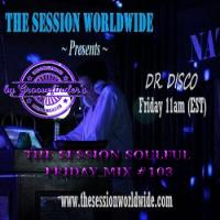 Dr. Disco - The Session Soulful Friday Mix #103