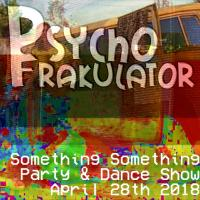 Something Something Party & Dance Show April 28th 2018