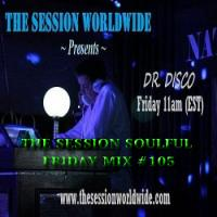 Dr. Disco - The Session Soulful Friday Mix #104