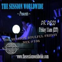 Dr. Disco - The Session Soulful Friday Mix #106