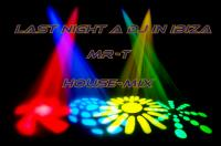 Last Night A DJ In Ibiza (MR-T HouseMix)