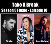 Take A Break Hip Hop Mix S03E10 - Season Finale feat Drake, Cardi B, Post Malone