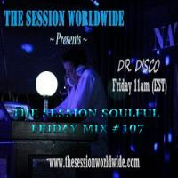 Dr. Disco - The Session Soulful Friday Mix #107