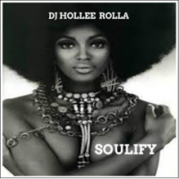 DJ HOLLEE ROLLA-SOULIFY