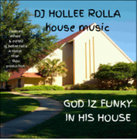 DJ HOLLEE ROLLA- GOD IZ FUNKY IN HIS HOUSE