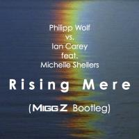 Philipp Wolf vs. Ian Carey feat. Michelle Shellers - Rising Mere (Migg Z Bootleg)