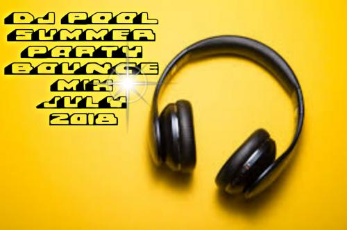 DJ POOL SUMMER PARTY BOUNCE MIX JULY 2018