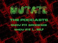 Brooksie - Mutate the Podcast - April 2018