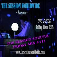 Dr. Disco - The Session Soulful Friday Mix #111