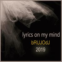 bRUJOdJ - Lyrics On My Mind (2019)