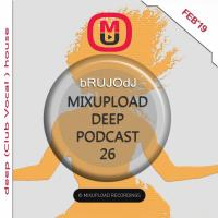 bRUJOdJ - Mixupload Deep Podcast #26 [DEEP (Club Vocal ) HOUSE] (Feb'19)