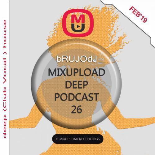 bRUJOdJ - Mixupload Deep Podcast #26 [DEEP (Club Vocal ) HOUSE] (Feb'19)
