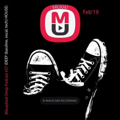 bRUJOdJ - Mixupload Deep Podcast #27 (Feb'19) [Mixupload Recordings]