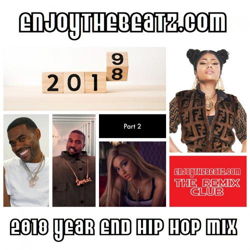 EnjoyTheBEATZ.com 2018 Year End Hip Hop Mix (Part 2 of 2)