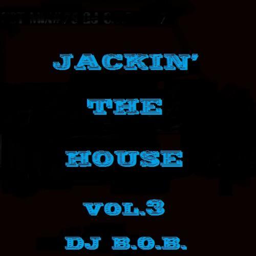 JACKIN' THE HOUSE VOL.3 DJ B.O.B.