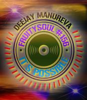 Dj Manureva - Fruitysoul 156 - It's Possible