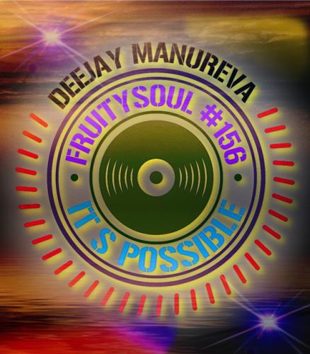 Dj Manureva - Fruitysoul 156 - It's Possible