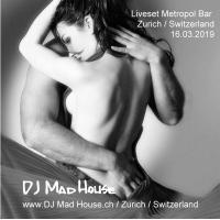 DJ Mad House-Liveset Metropol Zürich (16.03.19)