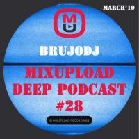 bRUJOdJ - Mixupload Deep Podcast #28 (March'19) [Mixupload Recordings]