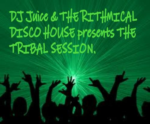 DJ Juice & the Rithmical Disco House presents The TRIBAL SESSION