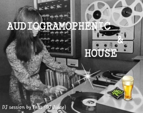 AUDIOGRAMOPHENIC & HOUSE