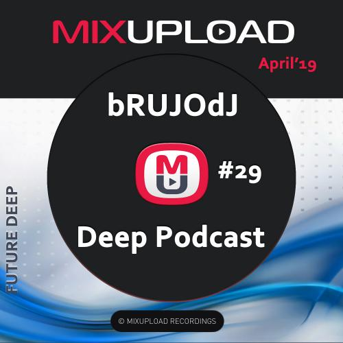 bRUJOdJ - Mixupload Deep Podcast #29 (April'19) [Mixupload Recordings]