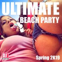ULTIMATE BEACH PARTY (Spring 2K19)