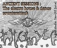 ANCIENT SESSIONS: The Electro House & Dance Counterattack