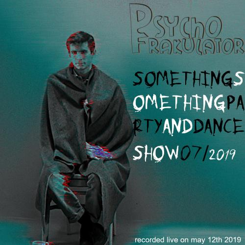 Something Something Party & Dance Show 7/2019