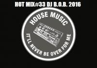HOT MIX#33 DJ B.O.B. 2016