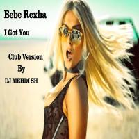 Bebe Rexha - I Got You (Club Version By DJ MEHDI SH)