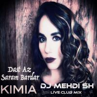 Kimia - Dast Az Saram Bardar (DJ MEHDI SH Live Club Mix)