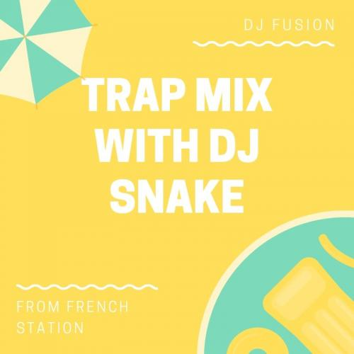 Trap Mix with Dj Snake