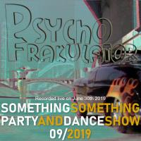 Something Something Party & Dance Show 09/2019