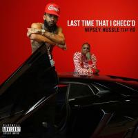 Nipsey Hussle feat YG – Last Time That I Checc'd remix