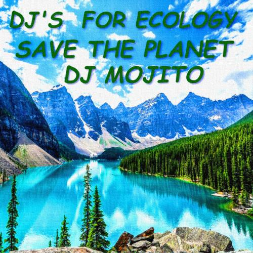 DJ'S FOR ECOLOGY - DJ MOJITO - SAVE THE PLANET