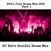 Pat's July House Mix 2019 Part 1