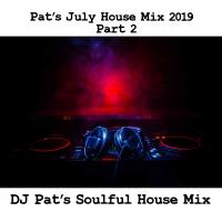 Pat's July House Mix Part 2 2019