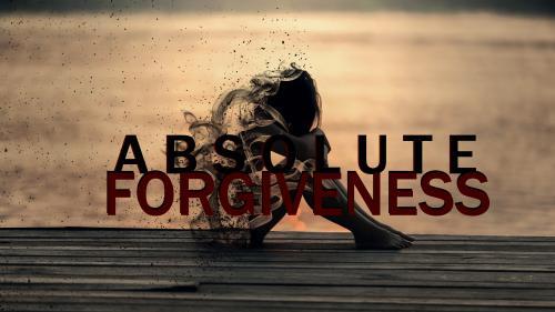 Absolute Forgiveness