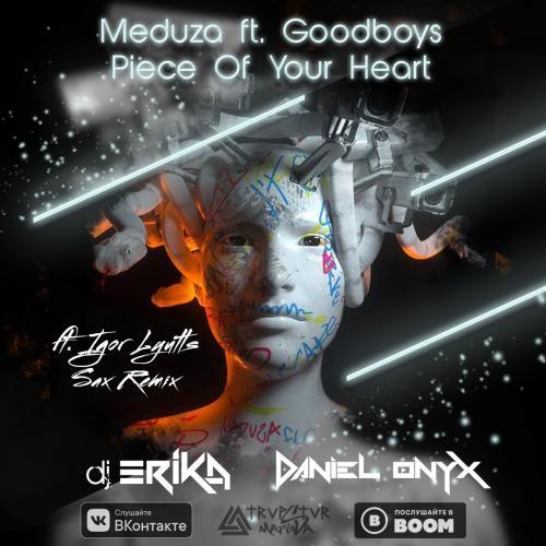 Meduza ft. Goodboys - Piece Of Your Heart [DANIEL ONYX & DJ Erika ft. Igor Lyutts Remix]